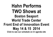 Hahn Performs TWO Shows at Boston Seaport  World Trade Center Front End of Innovation Event May 14 & 15  2014 Click to see our schedule on iir agenda site