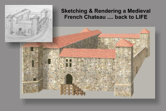 Sketching & Rendering a Medieval  French Chateau .... back to LIFE