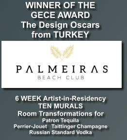 6 WEEK Artist-in-Residency TEN MURALS Room Transformations for Patron Tequila    Perrier-Jouet   Taittinger Champagne Russian Standard Vodka WINNER OF THE GECE AWARD The Design Oscars from TURKEY